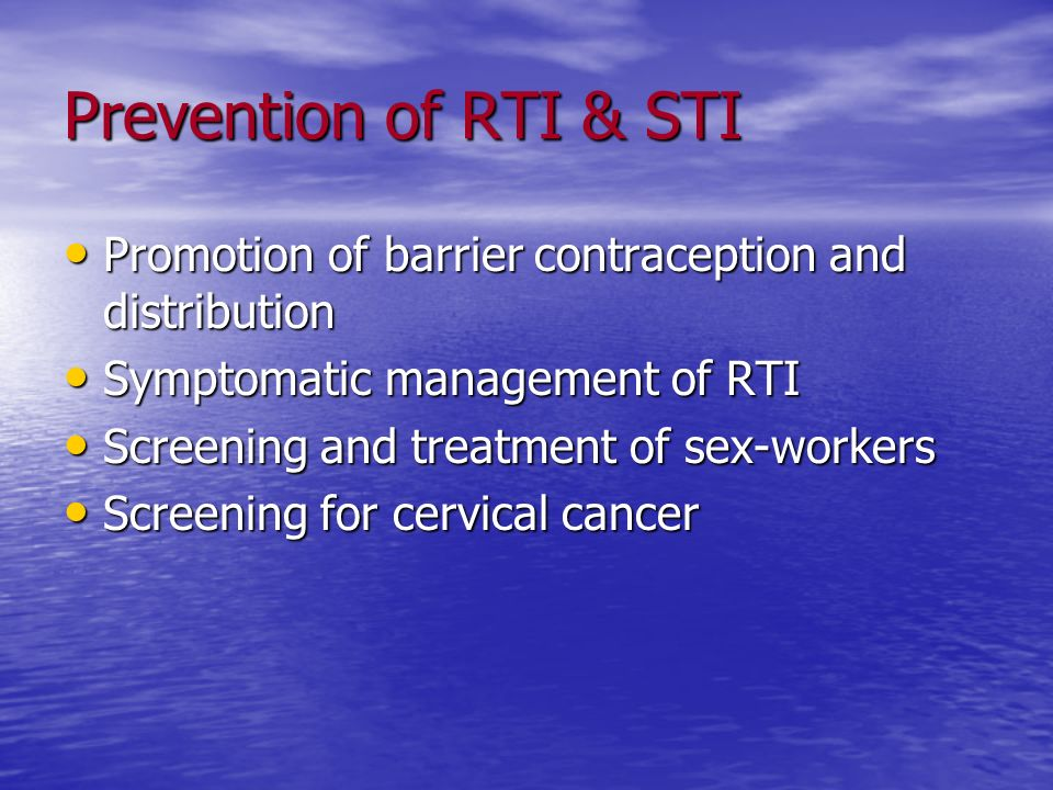 Prevention of RTI & STI Promotion of barrier contraception and distribution Promotion of barrier contraception and distribution Symptomatic management