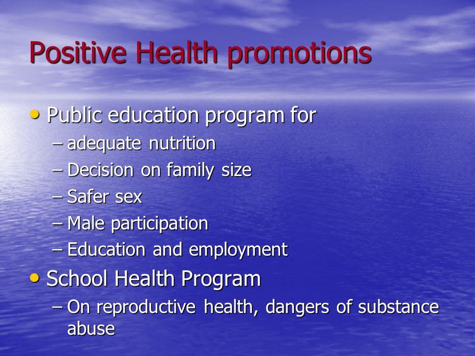 Positive Health promotions Public education program for Public education program for –adequate nutrition –Decision on family size –Safer sex –Male par