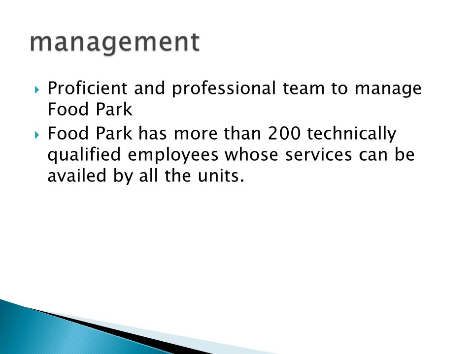 Proficient and professional team to manage Food Park Food Park has more than 200 technically qualified employees whose services can be availed by all