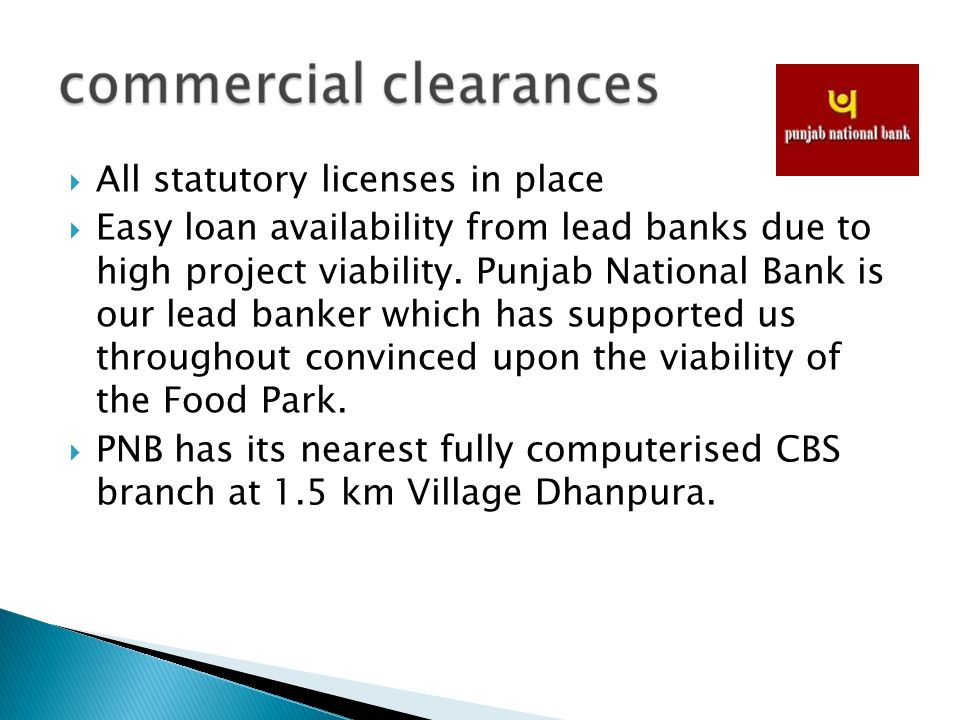 All statutory licenses in place Easy loan availability from lead banks due to high project viability. Punjab National Bank is our lead banker which ha