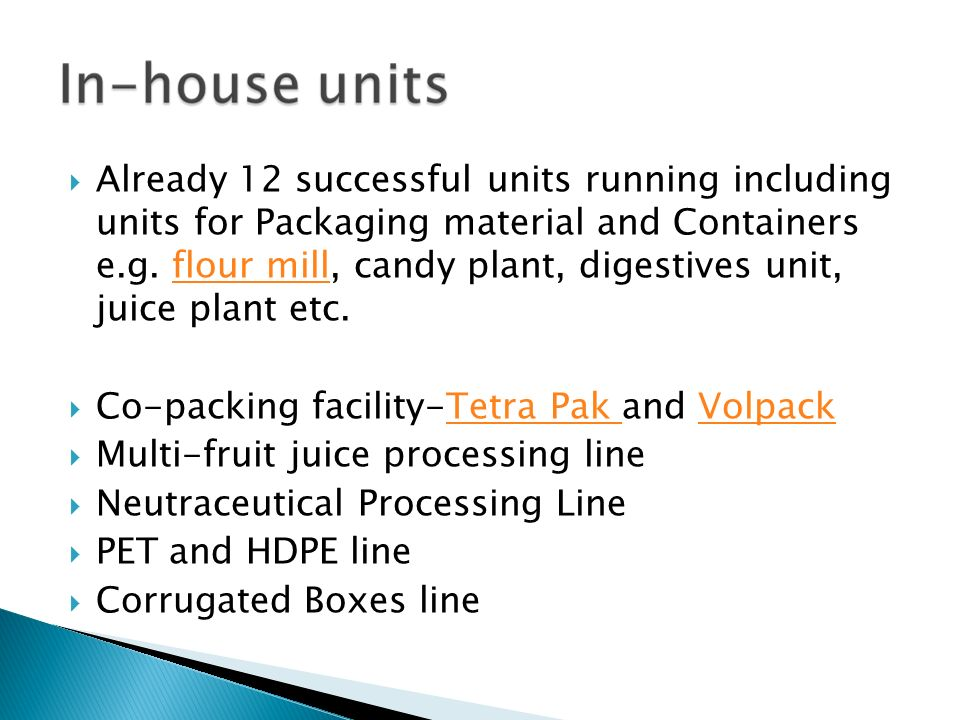 Already 12 successful units running including units for Packaging material and Containers e.g. flour mill, candy plant, digestives unit, juice plant e