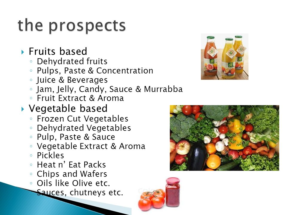 Fruits based Dehydrated fruits Pulps, Paste & Concentration Juice & Beverages Jam, Jelly, Candy, Sauce & Murrabba Fruit Extract & Aroma Vegetable base