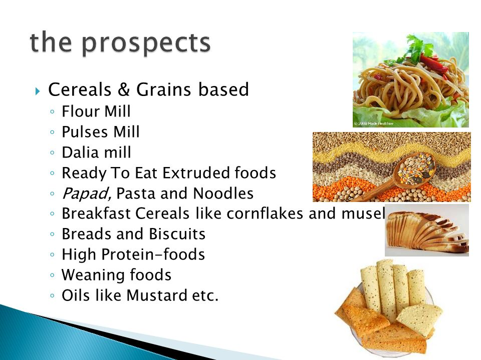Cereals & Grains based Flour Mill Pulses Mill Dalia mill Ready To Eat Extruded foods Papad, Pasta and Noodles Breakfast Cereals like cornflakes and mu