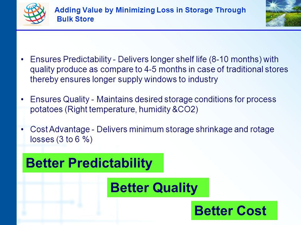 Adding Value by Minimizing Loss in Storage Through Bulk Store Ensures Predictability - Delivers longer shelf life (8-10 months) with quality produce a