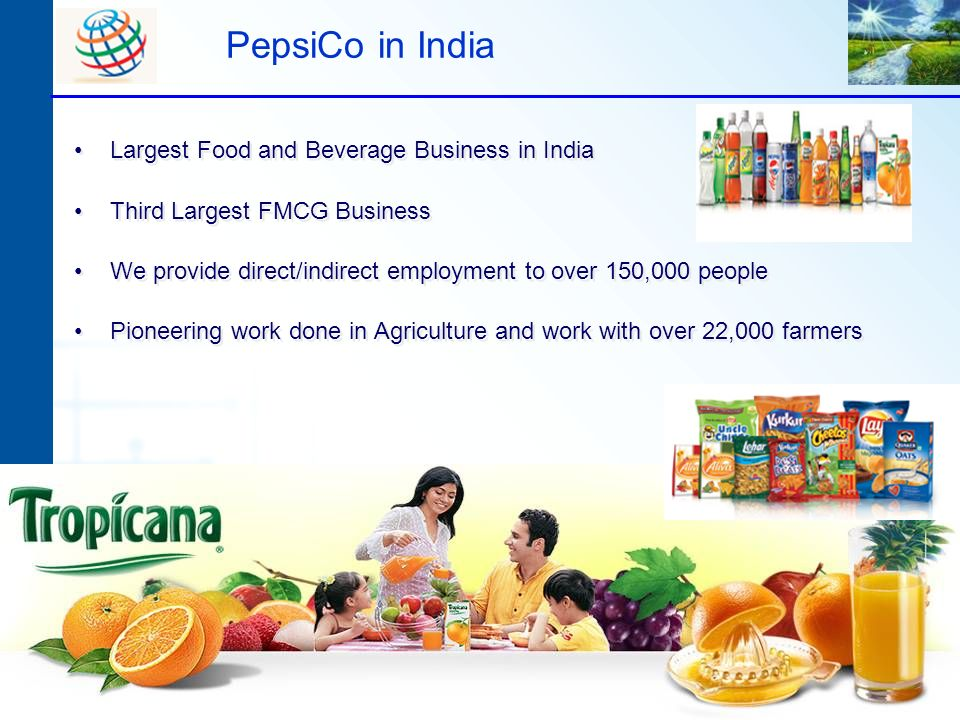 PepsiCo in India Largest Food and Beverage Business in India Third Largest FMCG Business We provide direct/indirect employment to over 150,000 people
