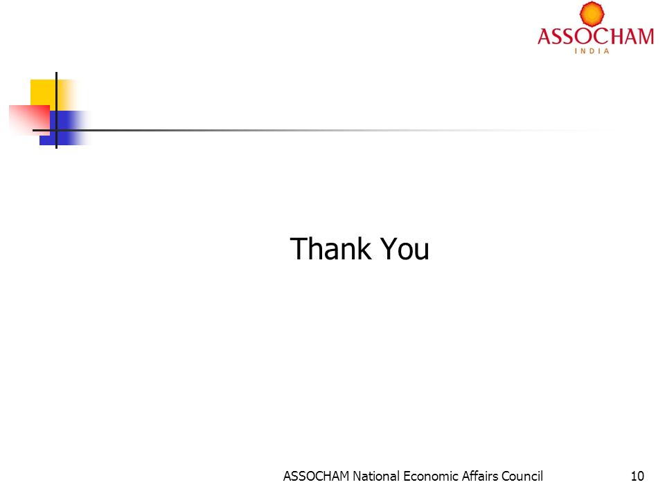 ASSOCHAM National Economic Affairs Council10 Thank You