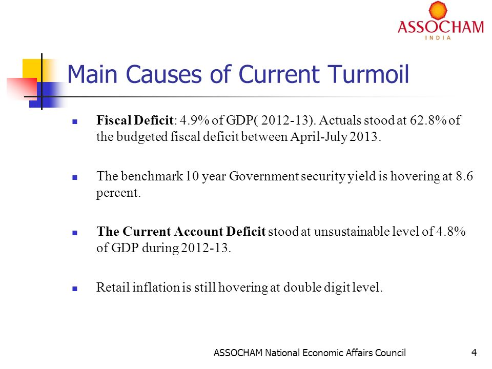 ASSOCHAM National Economic Affairs Council4 Main Causes of Current Turmoil Fiscal Deficit: 4.9% of GDP( 2012-13).