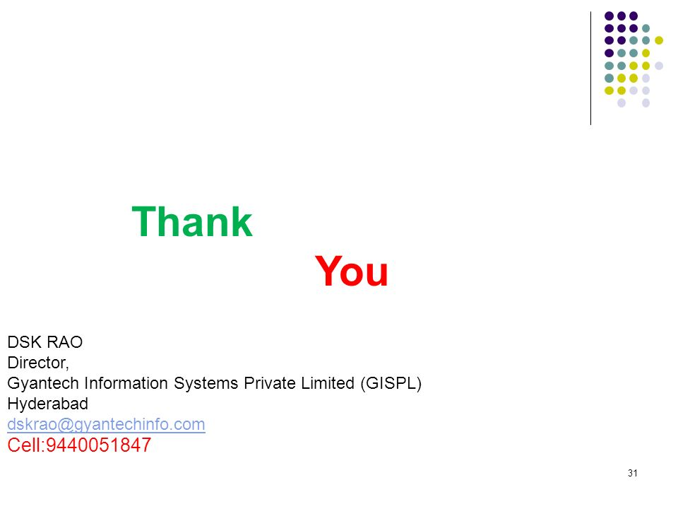 DSK RAO Director, Gyantech Information Systems Private Limited (GISPL) Hyderabad dskrao@gyantechinfo.com Cell:9440051847 31 Thank You