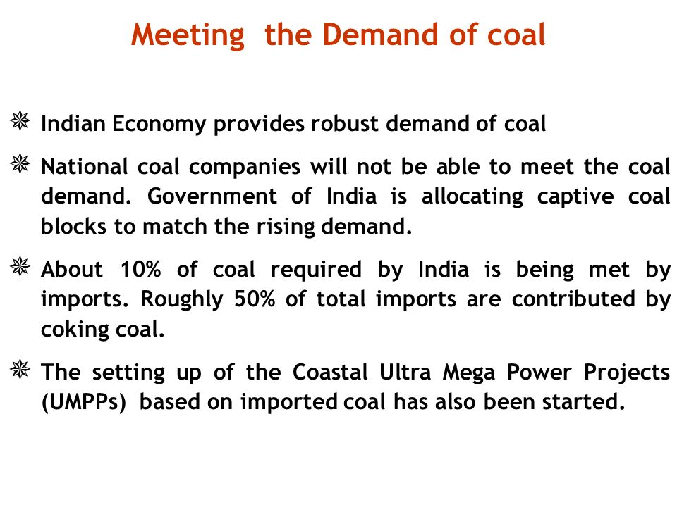 Indian Economy provides robust demand of coal National coal companies will not be able to meet the coal demand.