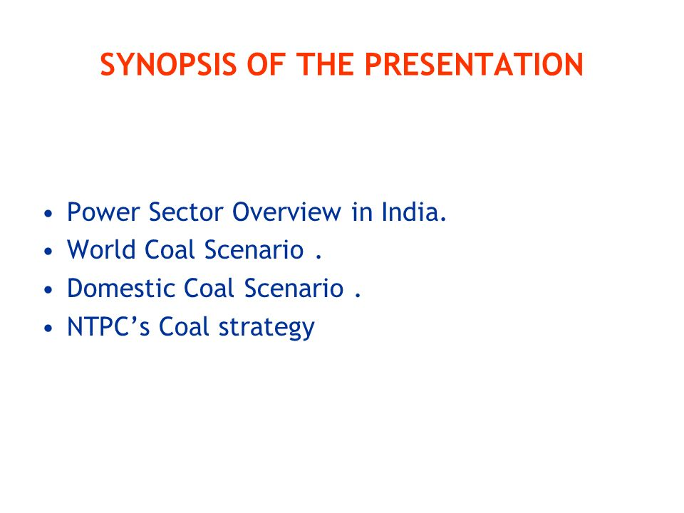 SYNOPSIS OF THE PRESENTATION Power Sector Overview in India.