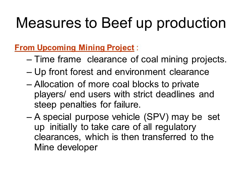 Measures to Beef up production From Upcoming Mining Project : –Time frame clearance of coal mining projects.