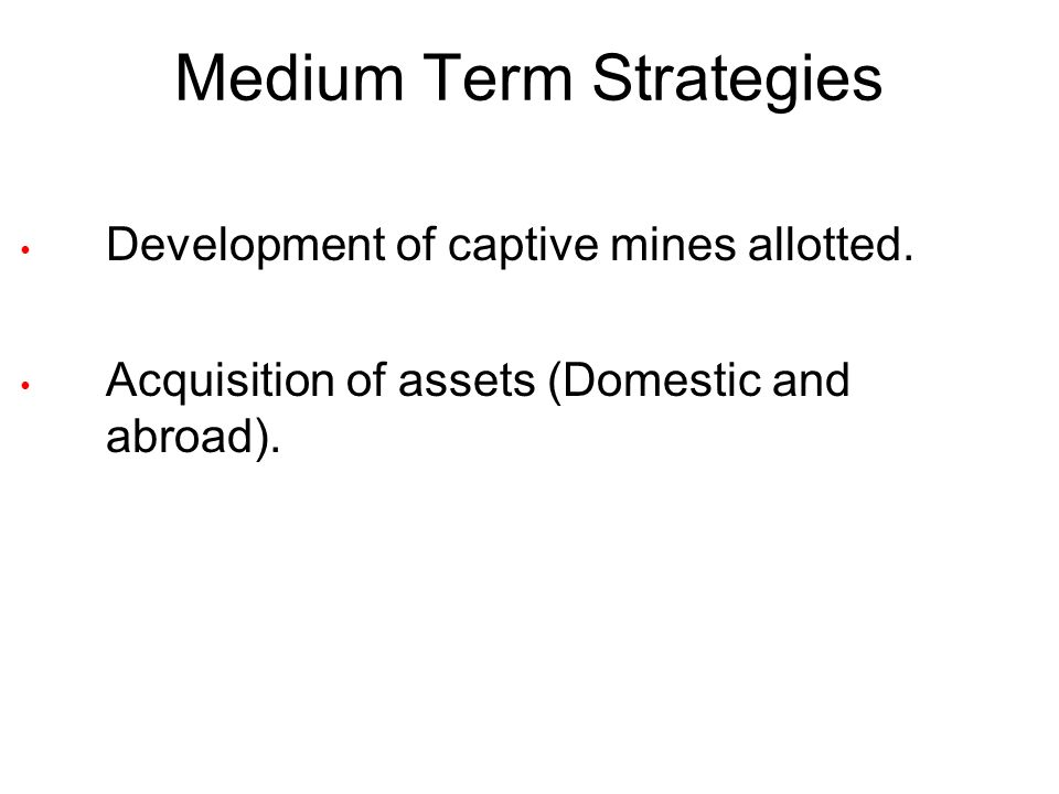 Medium Term Strategies Development of captive mines allotted.