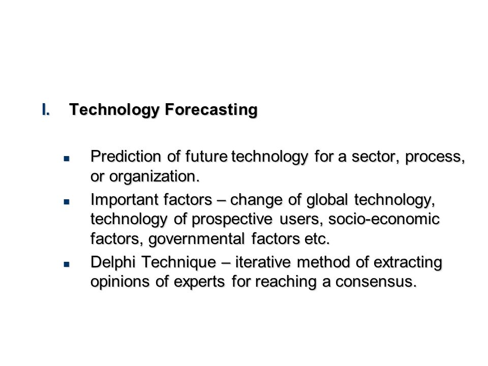 I.Technology Forecasting Prediction of future technology for a sector, process, or organization. Prediction of future technology for a sector, process