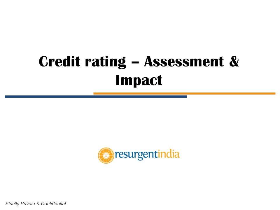 Credit rating – Assessment & Impact Strictly Private & Confidential