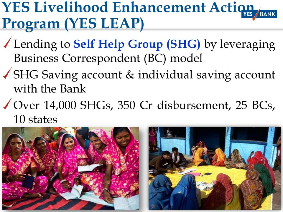 2 YES Livelihood Enhancement Action Program (YES LEAP) Lending to Self Help Group (SHG) by leveraging Business Correspondent (BC) model SHG Saving acc