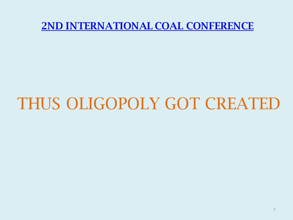 THUS OLIGOPOLY GOT CREATED 2ND INTERNATIONAL COAL CONFERENCE 7