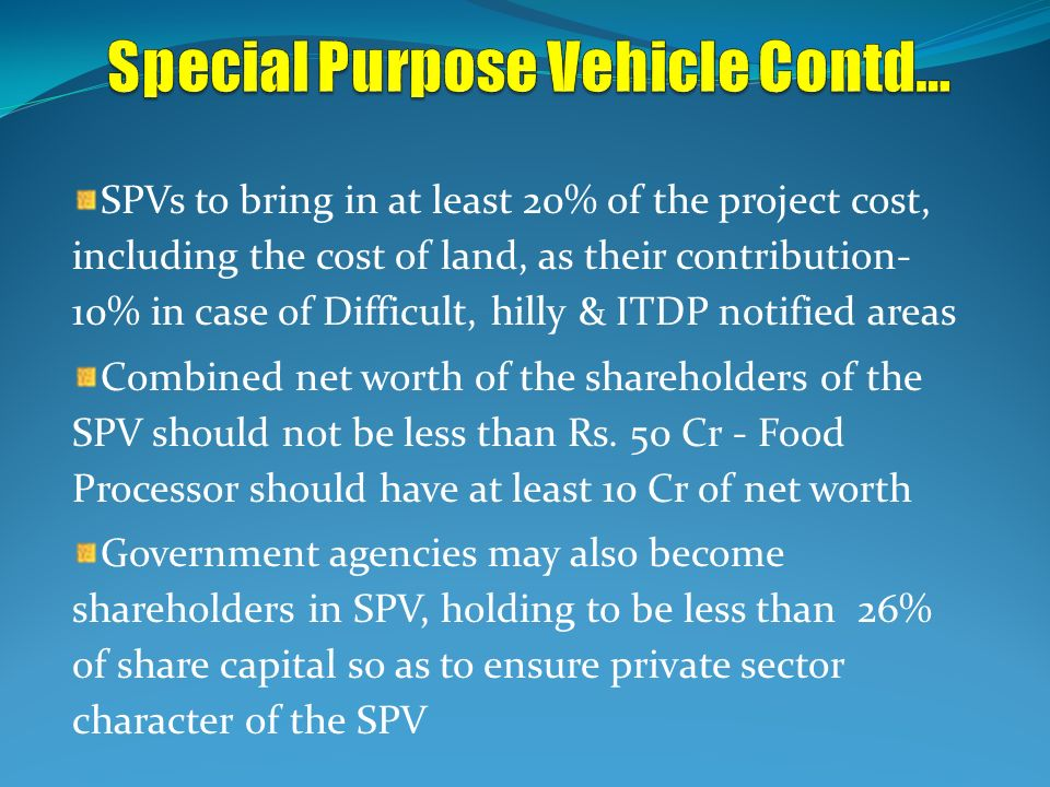 SPVs to bring in at least 20% of the project cost, including the cost of land, as their contribution- 10% in case of Difficult, hilly & ITDP notified