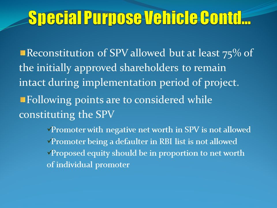 Reconstitution of SPV allowed but at least 75% of the initially approved shareholders to remain intact during implementation period of project. Follow