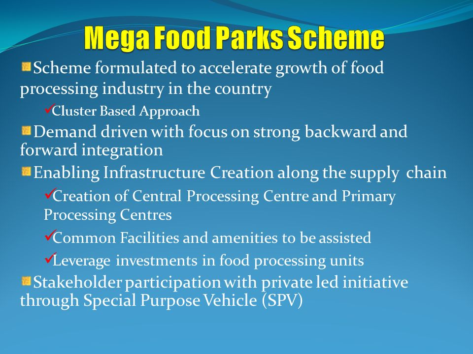 Scheme formulated to accelerate growth of food processing industry in the country Cluster Based Approach Demand driven with focus on strong backward a