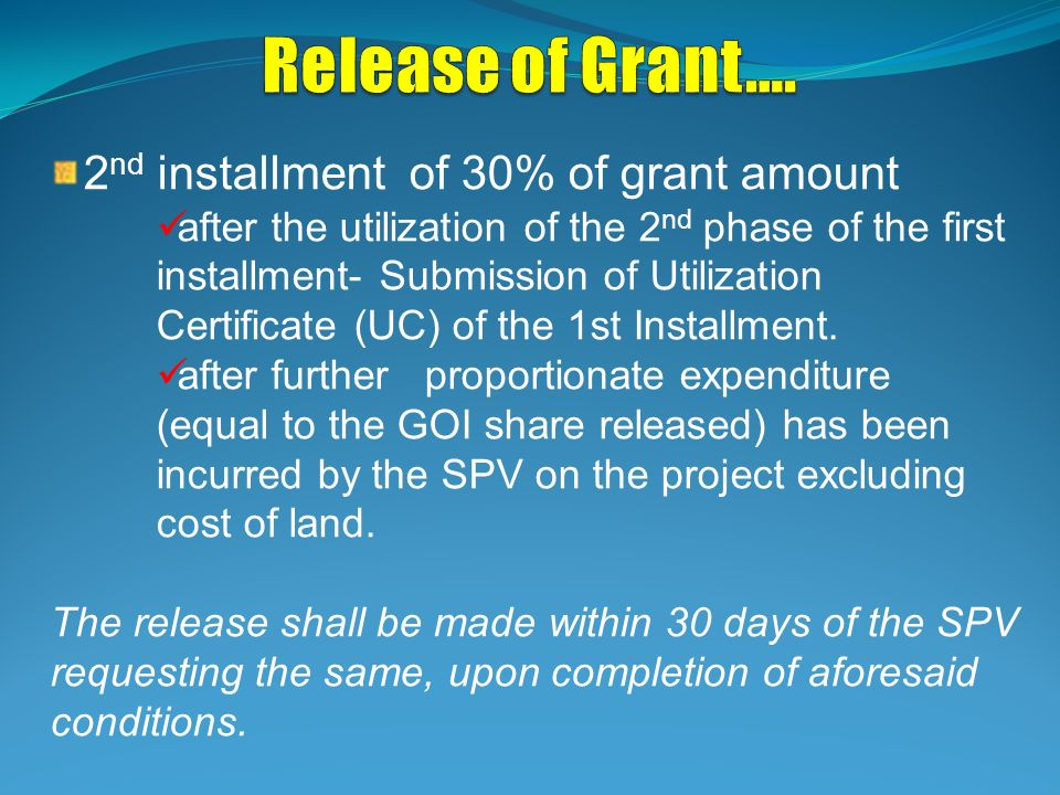 2 nd installment of 30% of grant amount after the utilization of the 2 nd phase of the first installment- Submission of Utilization Certificate (UC) o