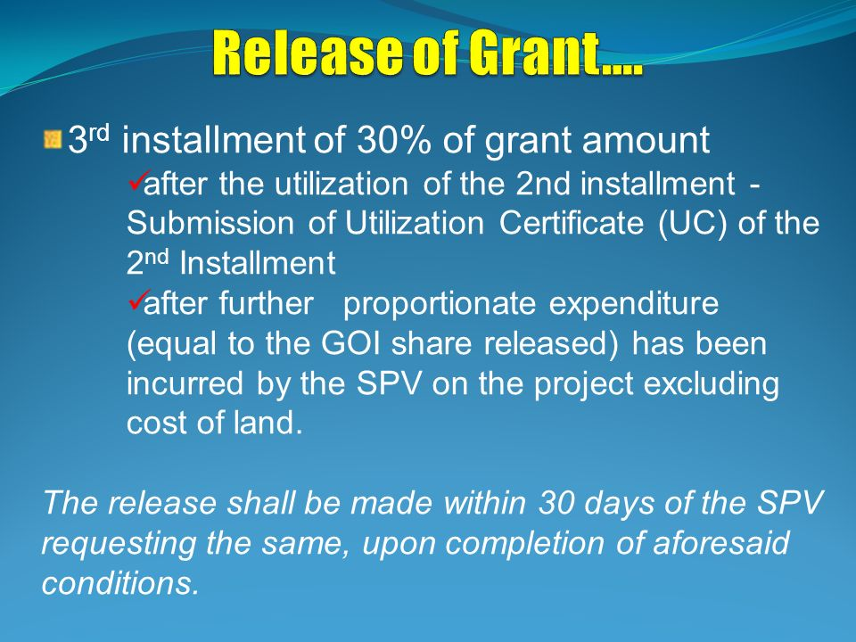 3 rd installment of 30% of grant amount after the utilization of the 2nd installment - Submission of Utilization Certificate (UC) of the 2 nd Installm