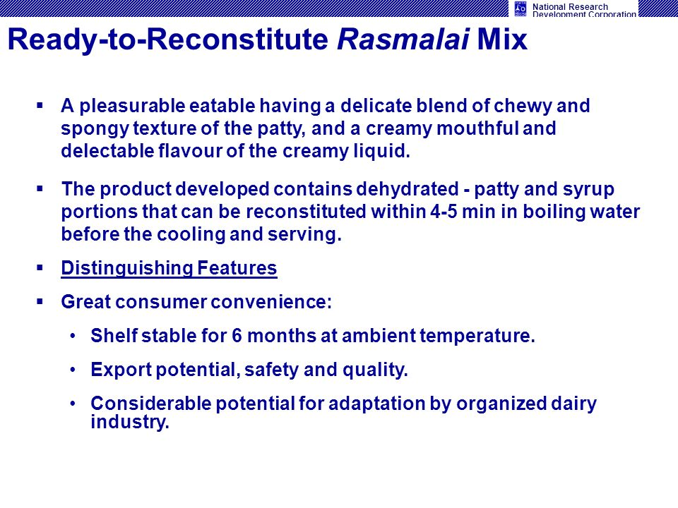 National Research Development Corporation Ready-to-Reconstitute Rasmalai Mix A pleasurable eatable having a delicate blend of chewy and spongy texture