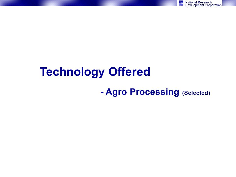 National Research Development Corporation Technology Offered - Agro Processing (Selected)