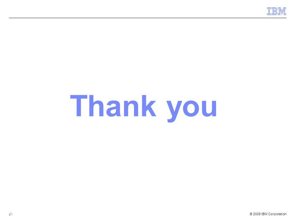 © 2009 IBM Corporation21 Thank you