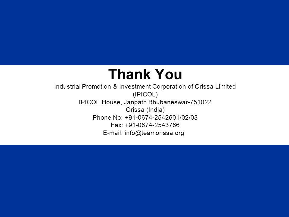 Thank You Industrial Promotion & Investment Corporation of Orissa Limited (IPICOL) IPICOL House, Janpath Bhubaneswar-751022 Orissa (India) Phone No: +