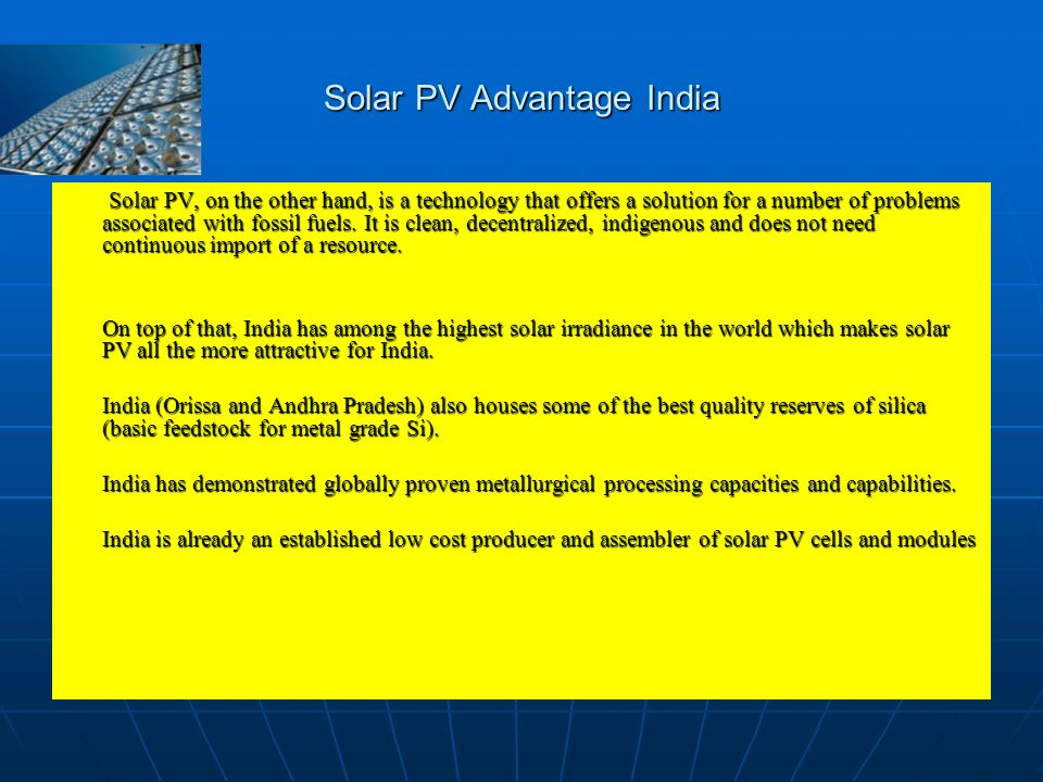 Solar PV Advantage India Solar PV, on the other hand, is a technology that offers a solution for a number of problems associated with fossil fuels. It