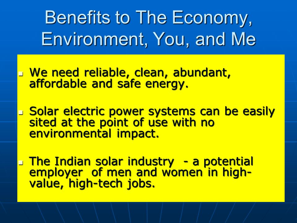 Benefits to The Economy, Environment, You, and Me We need reliable, clean, abundant, affordable and safe energy. We need reliable, clean, abundant, af