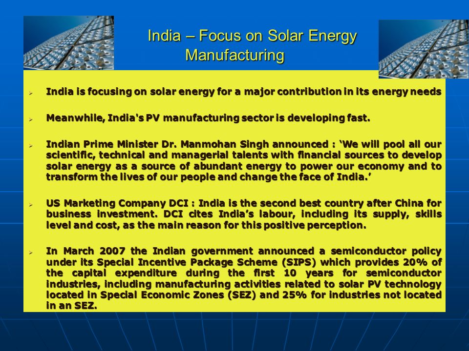 India – Focus on Solar Energy Manufacturing India – Focus on Solar Energy Manufacturing India is focusing on solar energy for a major contribution in