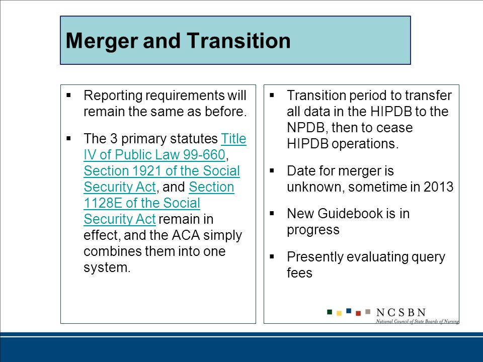 Merger and Transition Reporting requirements will remain the same as before. The 3 primary statutes Title IV of Public Law 99-660, Section 1921 of the