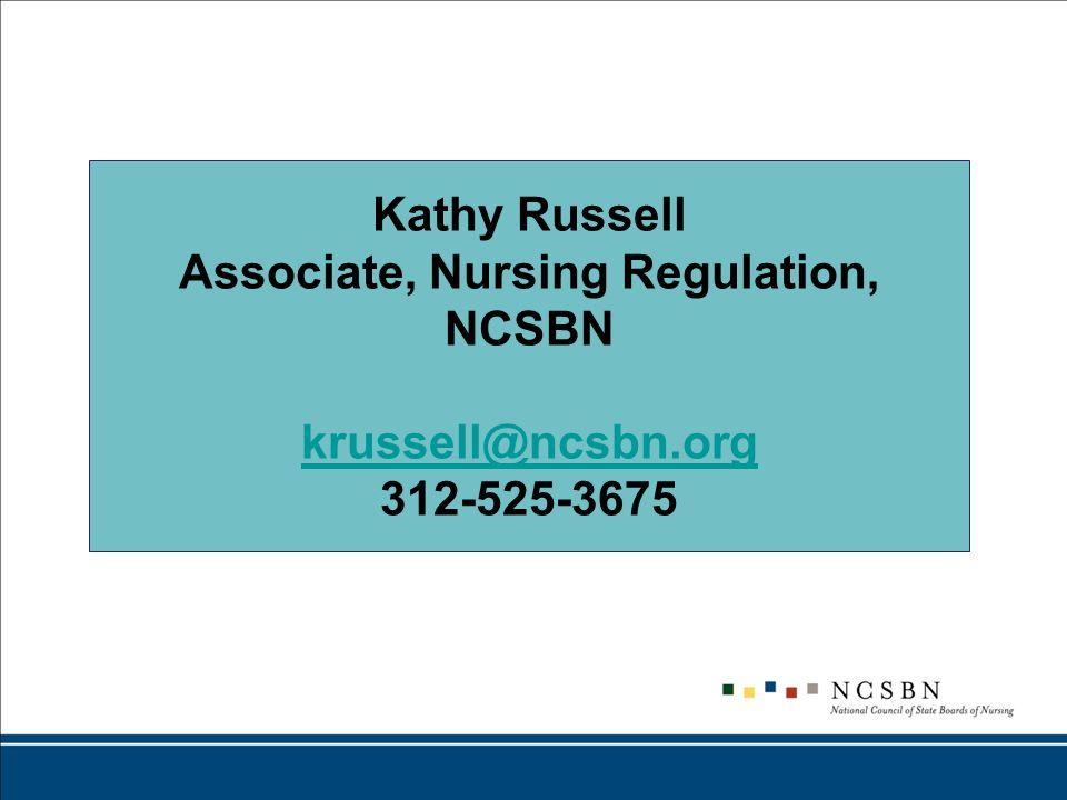 Kathy Russell Associate, Nursing Regulation, NCSBN krussell@ncsbn.org 312-525-3675 krussell@ncsbn.org