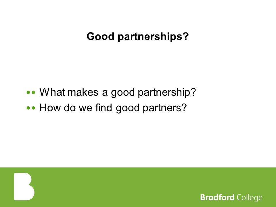 Good partnerships What makes a good partnership How do we find good partners