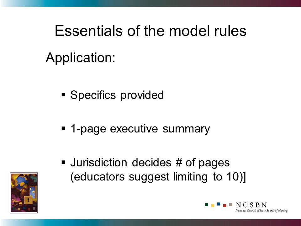 Essentials of the model rules Application: Specifics provided 1-page executive summary Jurisdiction decides # of pages (educators suggest limiting to 10)]
