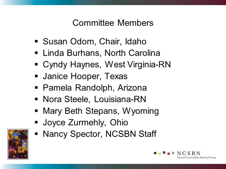 Committee Members Susan Odom, Chair, Idaho Linda Burhans, North Carolina Cyndy Haynes, West Virginia-RN Janice Hooper, Texas Pamela Randolph, Arizona