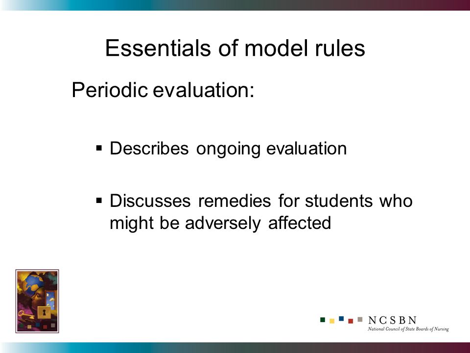 Essentials of model rules Periodic evaluation: Describes ongoing evaluation Discusses remedies for students who might be adversely affected