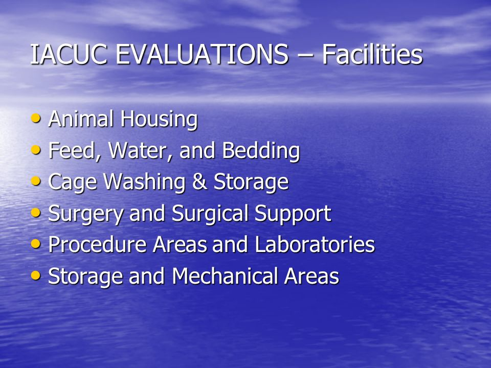 IACUC EVALUATIONS – Facilities Animal Housing Animal Housing Feed, Water, and Bedding Feed, Water, and Bedding Cage Washing & Storage Cage Washing & S