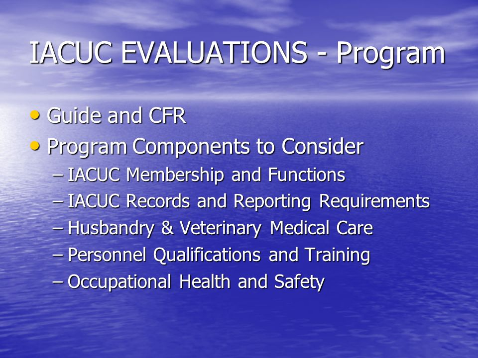 IACUC EVALUATIONS - Program Guide and CFR Guide and CFR Program Components to Consider Program Components to Consider –IACUC Membership and Functions