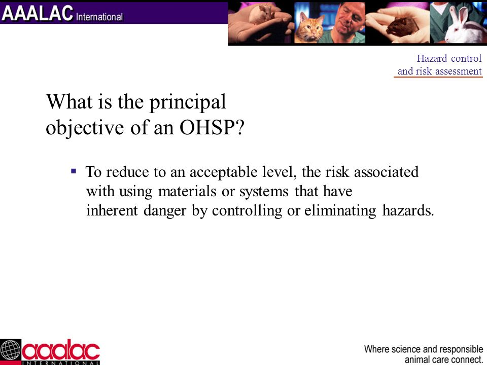 What is the principal objective of an OHSP? To reduce to an acceptable level, the risk associated with using materials or systems that have inherent d