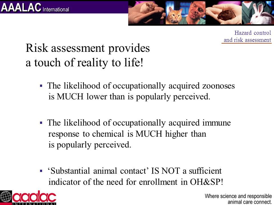 Risk assessment provides a touch of reality to life! The likelihood of occupationally acquired zoonoses is MUCH lower than is popularly perceived. The