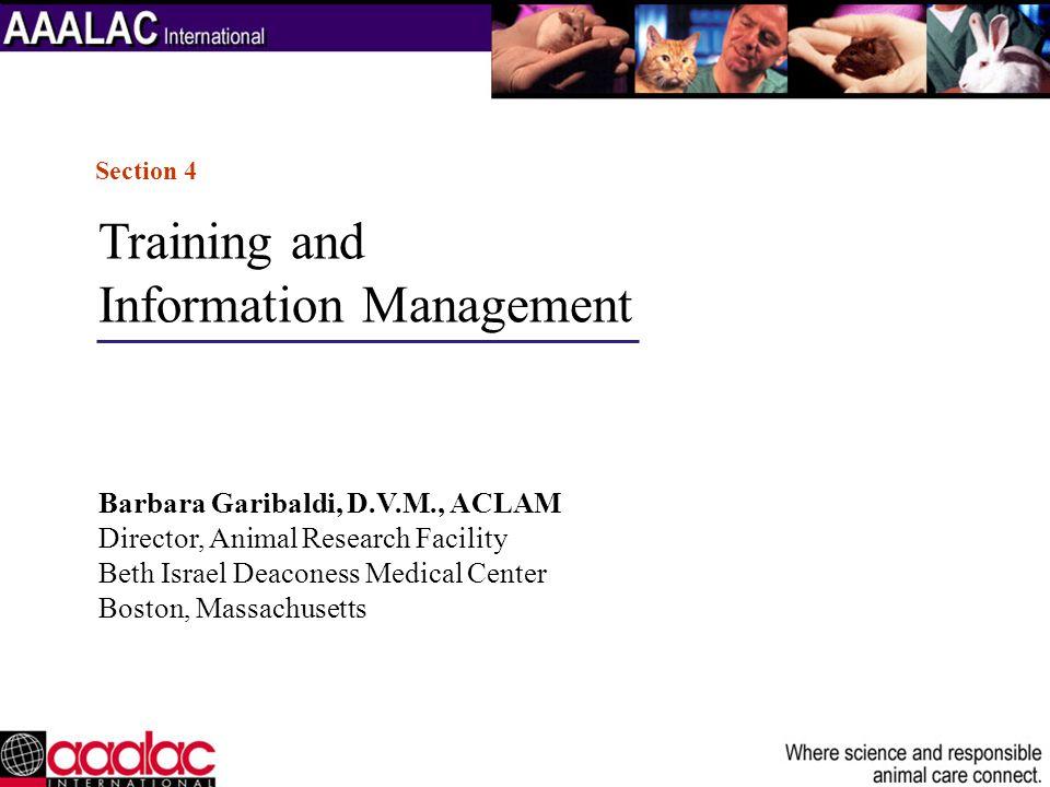 Training and Information Management Barbara Garibaldi, D.V.M., ACLAM Director, Animal Research Facility Beth Israel Deaconess Medical Center Boston, M