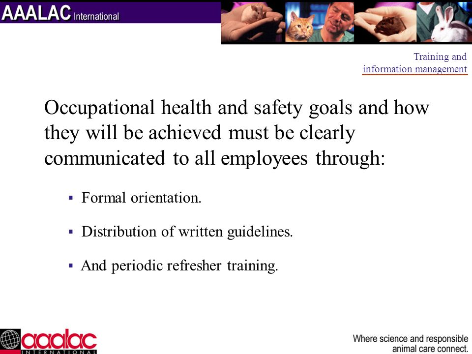 Occupational health and safety goals and how they will be achieved must be clearly communicated to all employees through: Formal orientation. Distribu