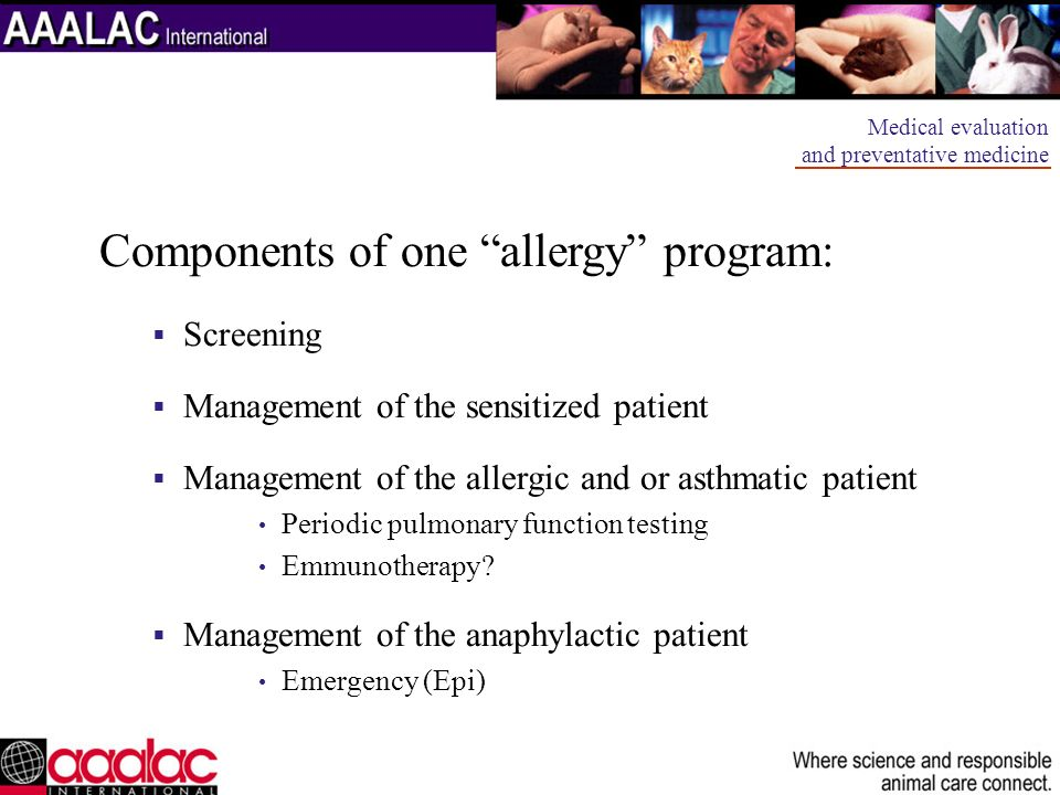 Components of one allergy program: Screening Management of the sensitized patient Management of the allergic and or asthmatic patient Periodic pulmona
