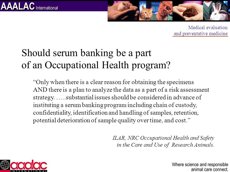 Should serum banking be a part of an Occupational Health program? Only when there is a clear reason for obtaining the specimens AND there is a plan to