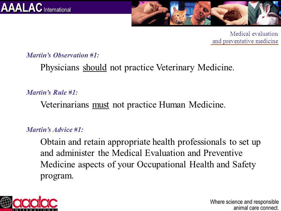 Martins Observation #1: Physicians should not practice Veterinary Medicine. Martins Rule #1: Veterinarians must not practice Human Medicine. Martins A