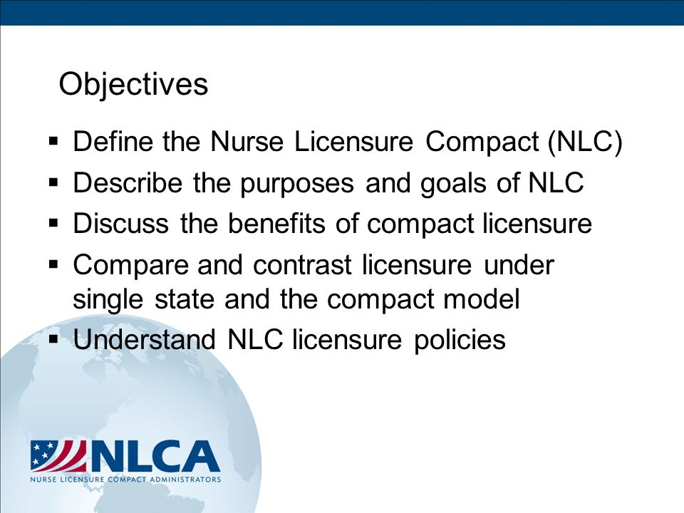 3 NLC General Purposes Protect the publics health & safety Hold each party state and nurse accountable Facilitate the exchange of information Promote compliance with laws