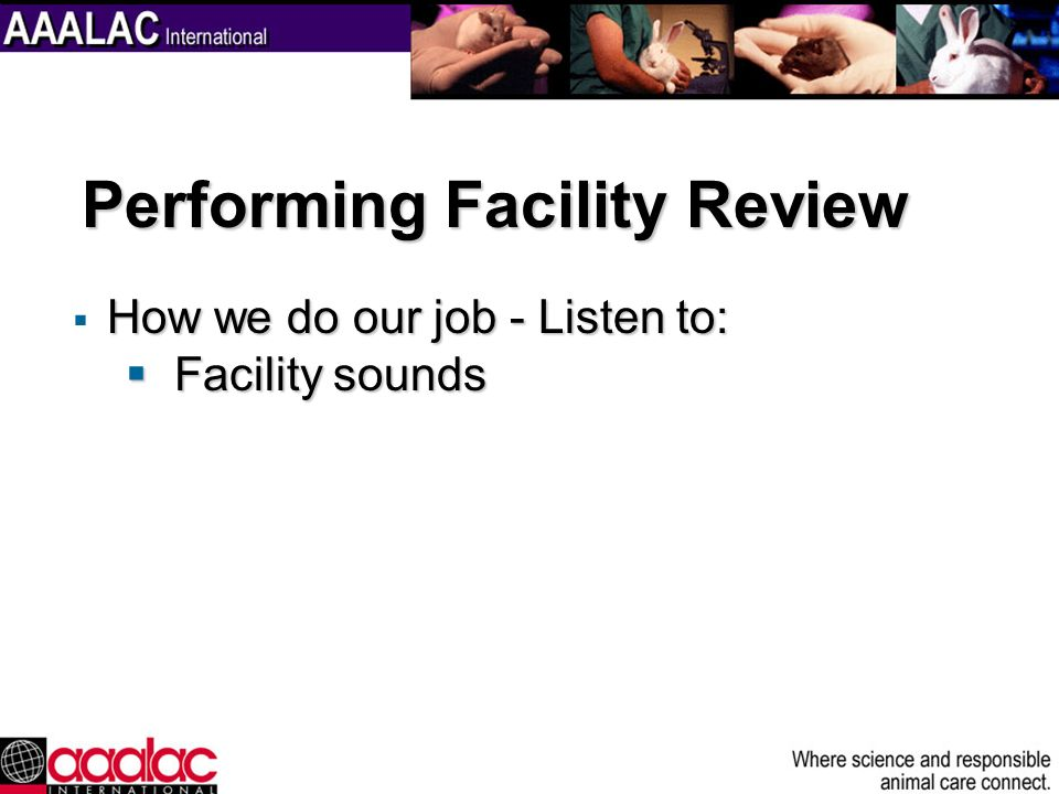How we do our job - Listen to: Facility sounds Facility sounds Performing Facility Review