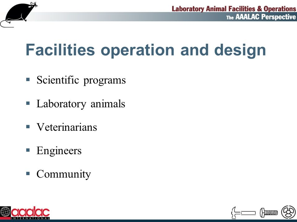 Facilities operation and design Scientific programs Laboratory animals Veterinarians Engineers Community